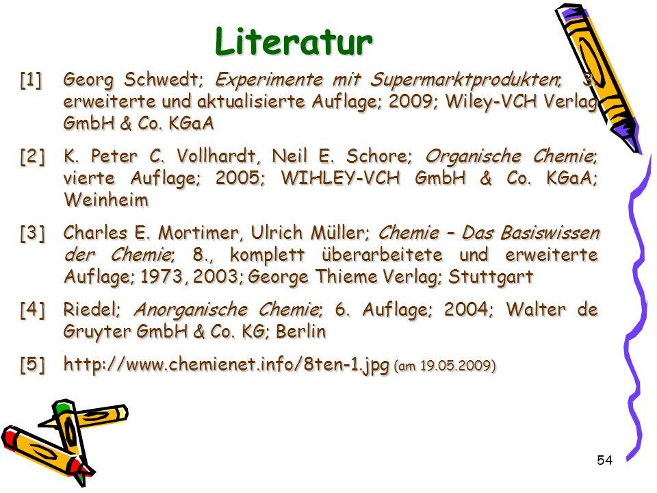 Literatur [1] Georg Schwedt; Experimente mit Supermarktprodukten; 3. erweiterte und aktualisierte Auflage; 2009; Wiley-VCH Verlag GmbH & Co. KGaA.